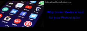 https://sellingyourphotosonline.com/why-social-media-is-bad-for-your-photography/